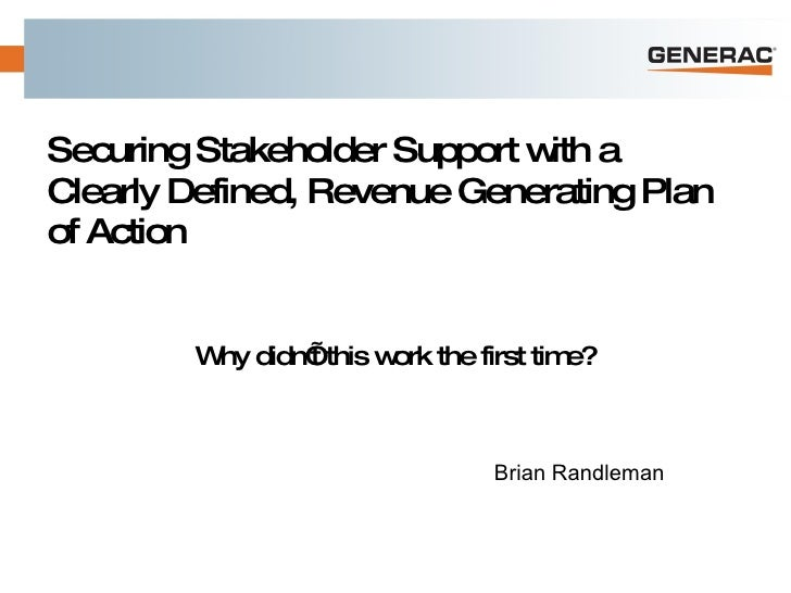 Securing Stakeholder Support with a Clearly Defined, Revenue Generating Plan of Action Why didn't this work the first time...