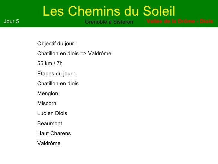 Les Chemins du Soleil Grenoble à Sisteron Jour 5 Objectif du jour : Chatillon en diois => Valdrôme 55 km / 7h Etapes du jo...
