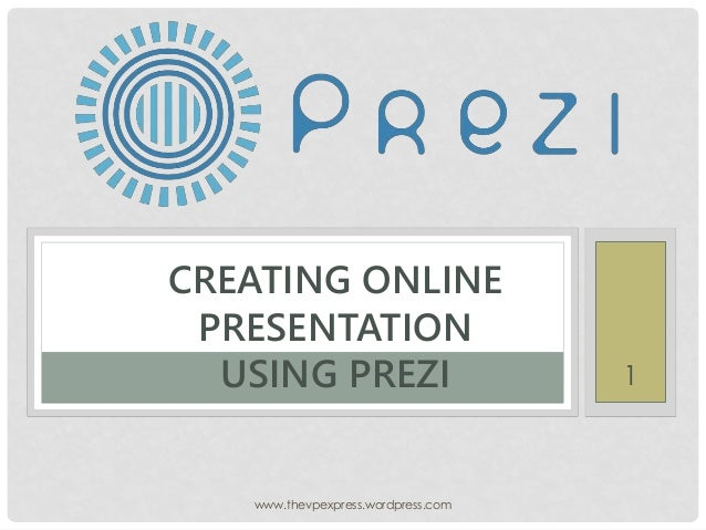CREATING ONLINE PRESENTATION USING PREZI www.thevpexpress.wordpress.com 1