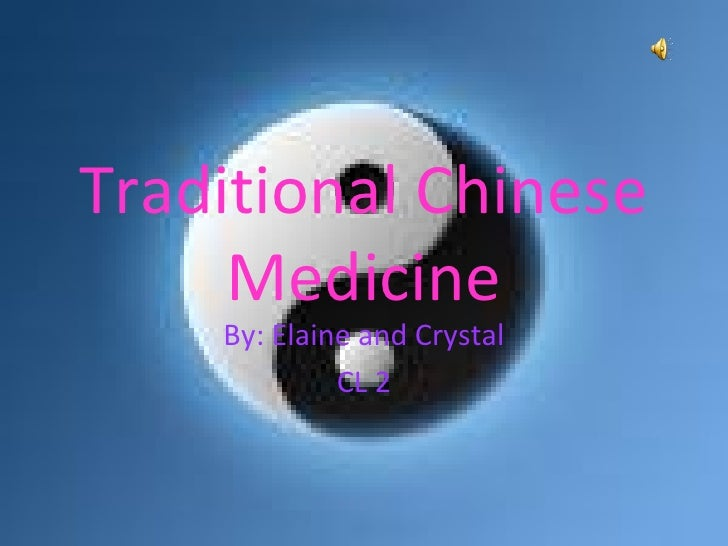 Traditional Chinese Medicine By: Elaine and Crystal CL 2