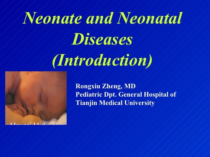 Neonate and Neonatal Diseases (Introduction) Rongxiu Zheng, MD Pediatric Dpt. General Hospital of  Tianjin Medical Univers...