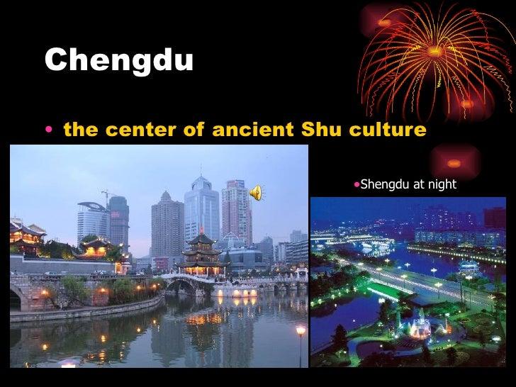 Chengdu <ul><li>the center of ancient Shu culture </li></ul><ul><li>Shengdu at night </li></ul>