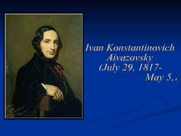 Ivan Konstantinovich Aivazovsky (July 29, 1817- May 5,1900)