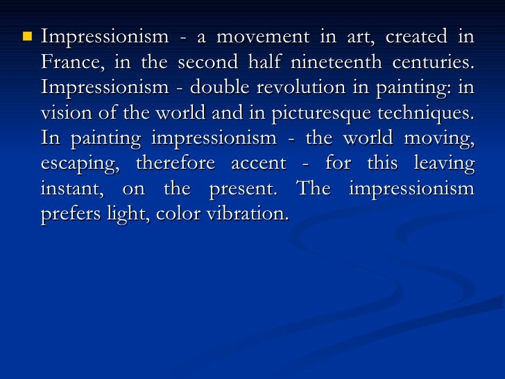 <ul><li>Impressionism - a movement in art, created   in France, in the second half nineteenth centuries. Impressionism - d...