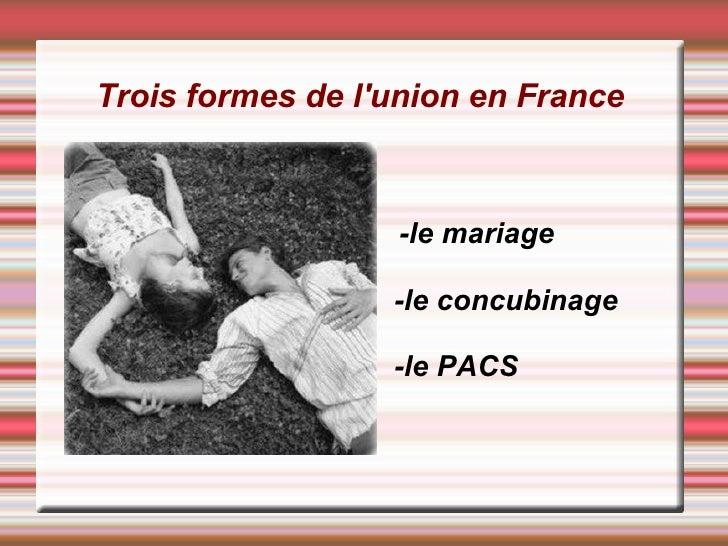 Trois formes de l'union en France                      -le mariage                    -le concubinage                    -...