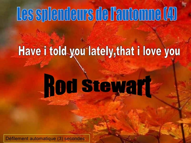 Les splendeurs de l'automne (4) Have i told you lately,that i love you Rod Stewart Défilement automatique (3) secondes