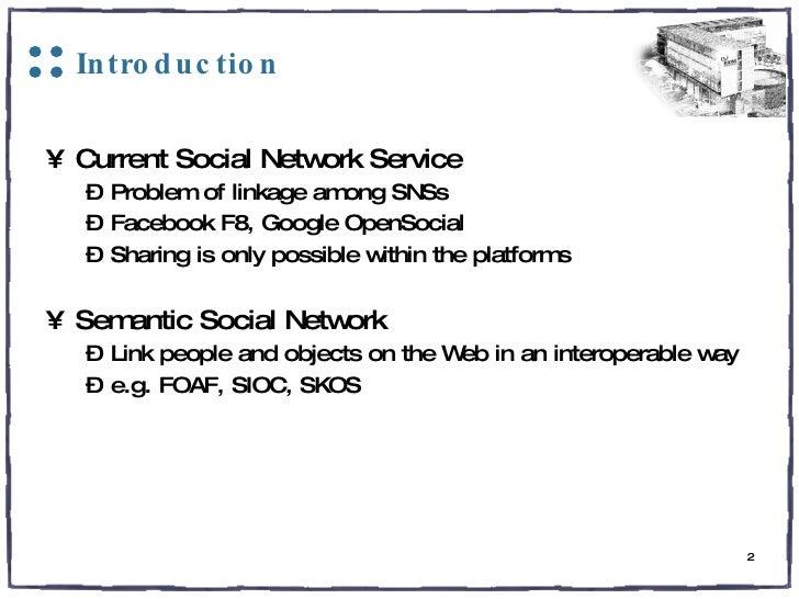 Introduction <ul><li>Current Social Network Service </li></ul><ul><ul><li>Problem of linkage among SNSs </li></ul></ul><ul...