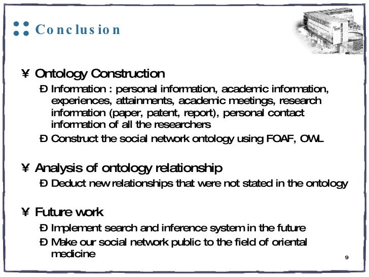 Conclusion <ul><li>Ontology Construction </li></ul><ul><ul><li>Information : personal information, academic information, e...