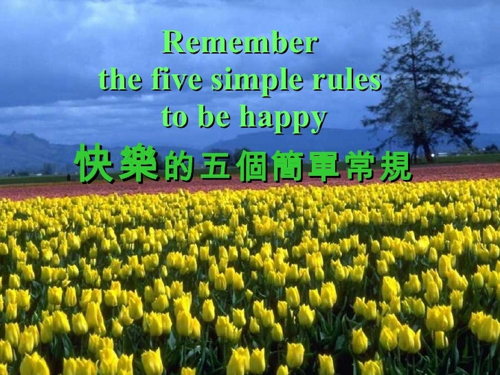 Remember  the five simple rules  to be happy 快樂 的五個簡單常規
