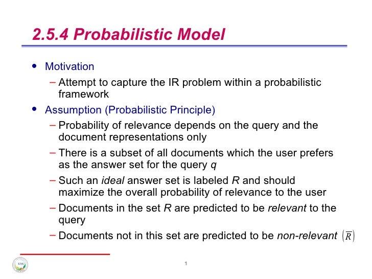 2.5.4 Probabilistic Model <ul><li>Motivation </li></ul><ul><ul><li>Attempt to capture the IR problem within a probabilisti...