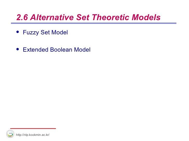 2.6 Alternative Set Theoretic Models <ul><li>Fuzzy Set Model </li></ul><ul><li>Extended Boolean Model </li></ul>