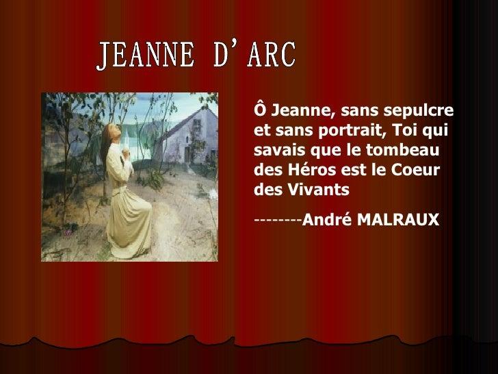 JEANNE D'ARC Ô Jeanne, sans sepulcre et sans portrait, Toi qui savais que le tombeau des Héros est le Coeur des Vivants   ...