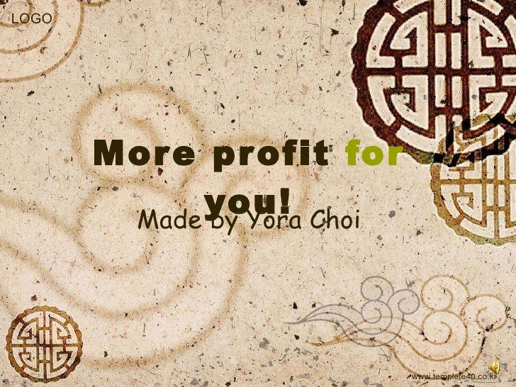 More profit  for  you! Made by Yora Choi www.templete4u.co.kr