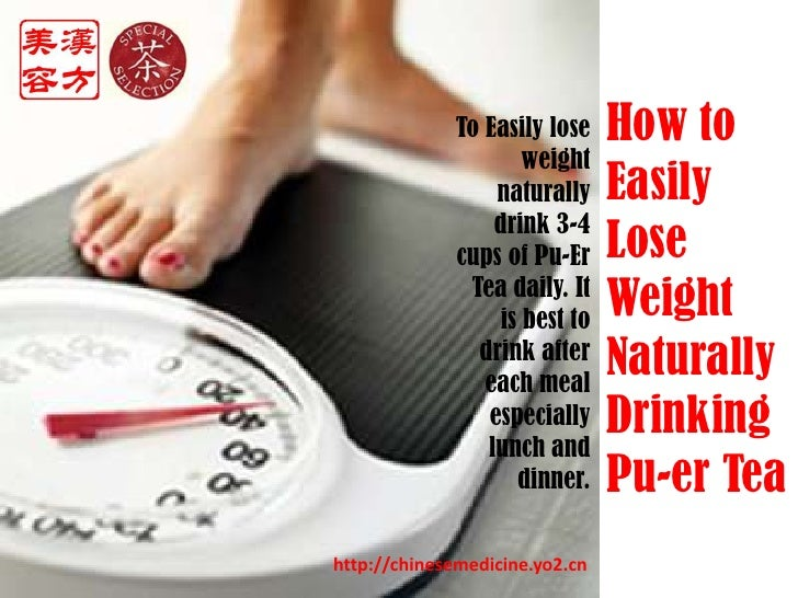 How to Easily Lose Weight Naturally Drinking Pu-er Tea<br />To Easily lose weight naturally drink 3-4 cups of Pu-Er Tea da...