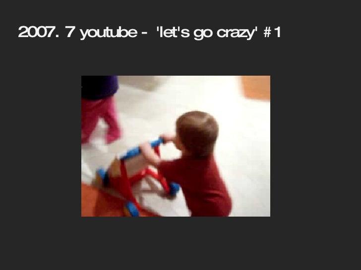 2007. 7  youtube - 'let's go crazy' #1