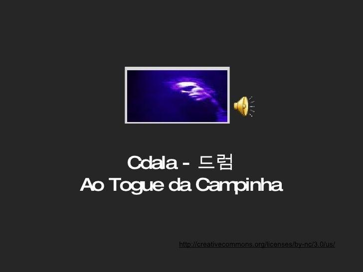 Cdala - 드럼 Ao Togue da Campinha http://creativecommons.org/licenses/by-nc/3.0/us/