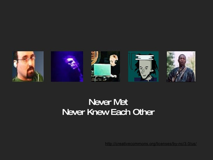 http://creativecommons.org/licenses/by-nc/3.0/us/ Never Met Never Knew Each Other