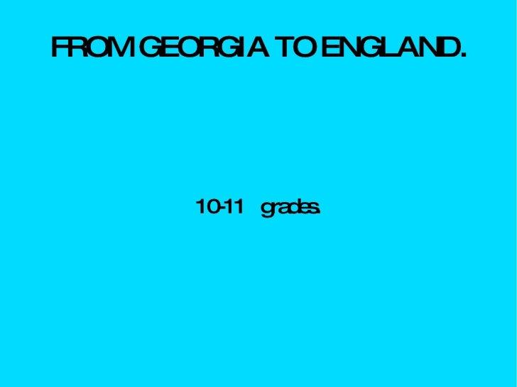 FROM GEORGIA TO ENGLAND. 10-11  grades.
