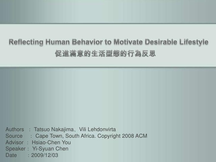 Reflecting Human Behavior to Motivate Desirable Lifestyle<br />促進滿意的生活型態的行為反思<br />Authors  : Tatsuo Nakajima、ViliLehdonvi...