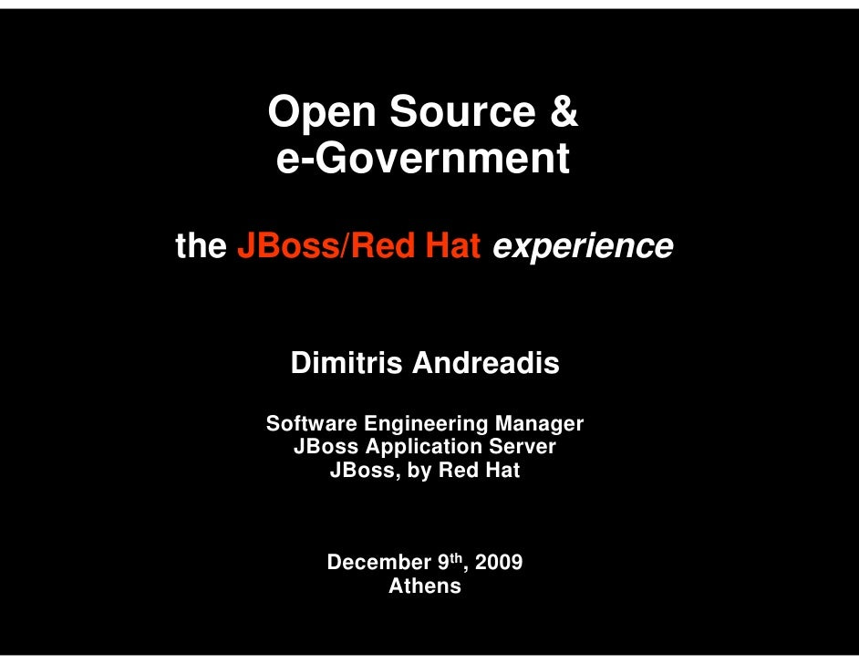 Open Source &      e-Government the JBoss/Red Hat experience          Dimitris Andreadis      Software Engineering Manager...