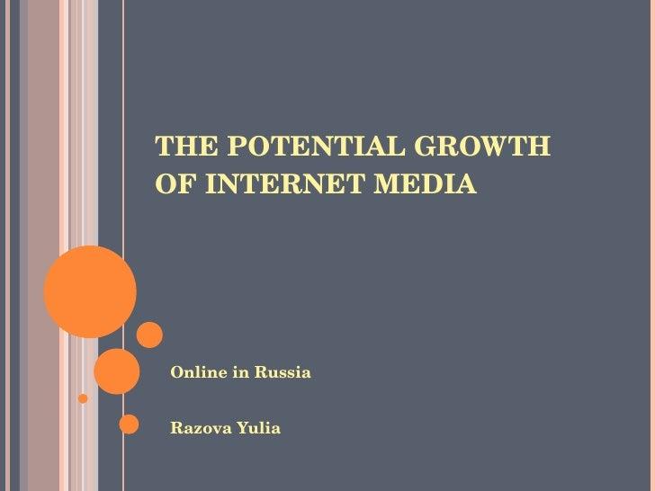 THE POTENTIAL GROWTH OF INTERNET MEDIA Online in Russia Razova Yulia