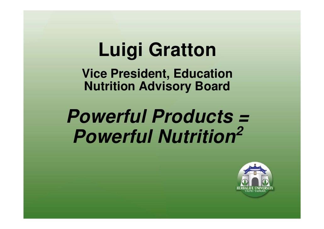 Luigi Gratton  Vice President, Education  Nutrition Advisory Board  Powerful Products =                   2 Powerful Nutri...