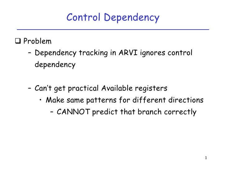 Control Dependency<br />1<br />Problem<br />Dependency tracking in ARVI ignores control dependency<br />Can't get practica...