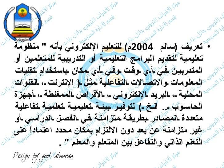 <ul><li>تعريف  ( سالم  2004 م )  للتعليم الإلكتروني بأنه  &quot;  منظومة تعليمية لتقديم البرامج التعليمية أو التدريبية للم...