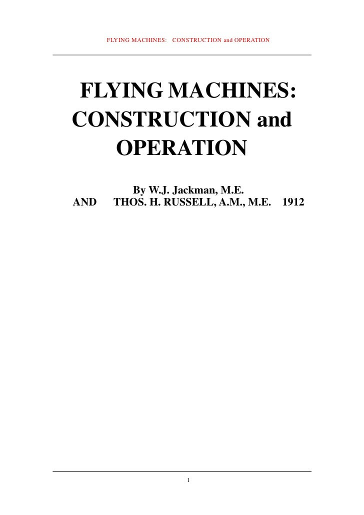 FLYING MACHINES: CONSTRUCTION and OPERATION      FLYING MACHINES: CONSTRUCTION and     OPERATION          By W.J. Jackman,...