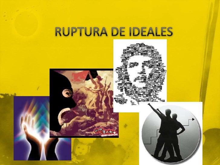 RUPTURA DE IDEALES<br />