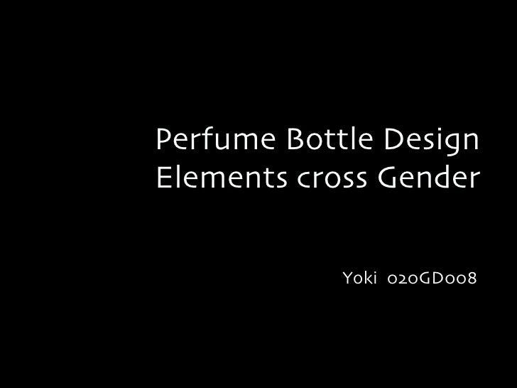 Perfume Bottle Design Elements cross Gender <ul><li>Yoki  020GD008 </li></ul>