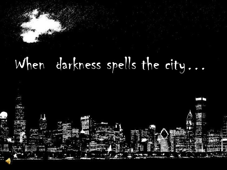 When  darkness spells the city…<br />