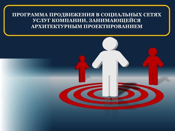 ПРОГРАММА ПРОДВИЖЕНИЯ В СОЦИАЛЬНЫХ СЕТЯХ       УСЛУГ КОМПАНИИ, ЗАНИМАЮЩЕЙСЯ      АРХИТЕКТУРНЫМ ПРОЕКТИРОВАНИЕМ