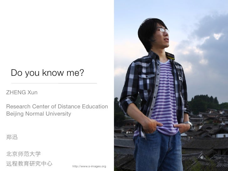 Do you know me? ZHENG Xun  Research Center of Distance Education Beijing Normal University                             htt...