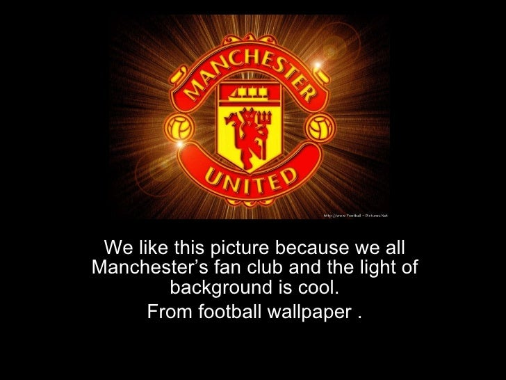 We like this picture because we all Manchester's fan club and the light of background is cool. From football wallpaper  .