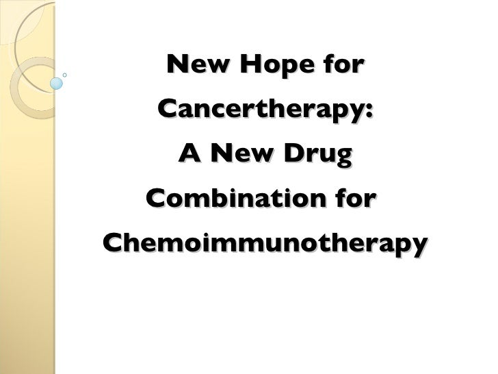 New Hope for Cancertherapy:  A New Drug  Combination for  Chemoimmunotherapy <ul><ul><li></li></ul></ul>