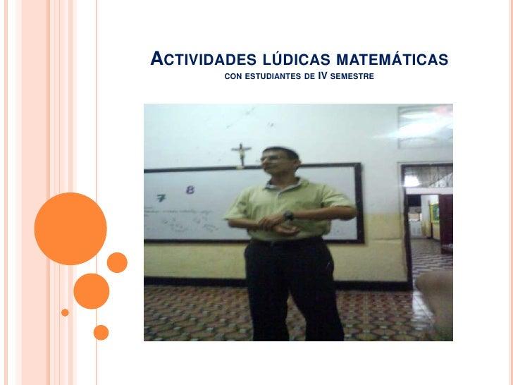 Actividades lúdicas matemáticascon estudiantes de IV semestre<br />