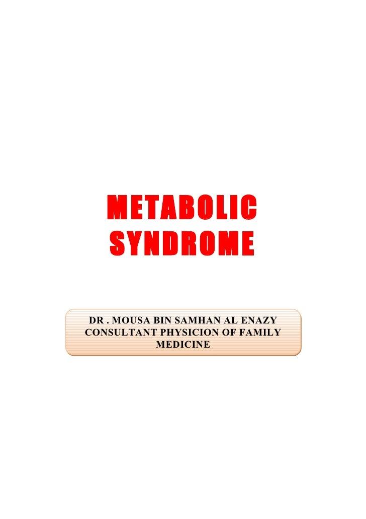 METABOLIC    SYNDROME   DR . MOUSA BIN SAMHAN AL ENAZY CONSULTANT PHYSICION OF FAMILY             MEDICINE