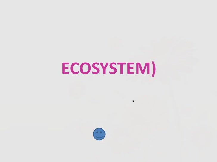 ระบบนิเวศ(ECOSYSTEM)<br />วิทยาศาสตร์ ม.ต้น<br />อ.จีรภา   แก้ววงค์           โรงเรียนทองสวัสดิ์วิทยาคาร<br />