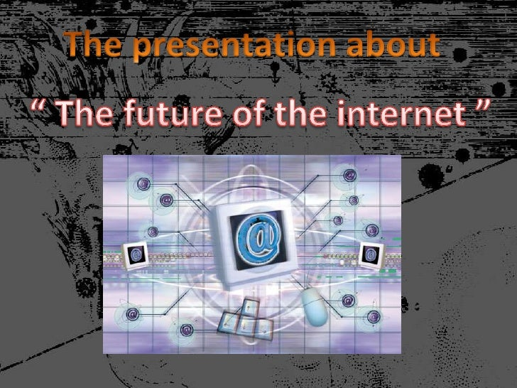 """The presentation about<br />"""" The future of the internet """"<br />"""