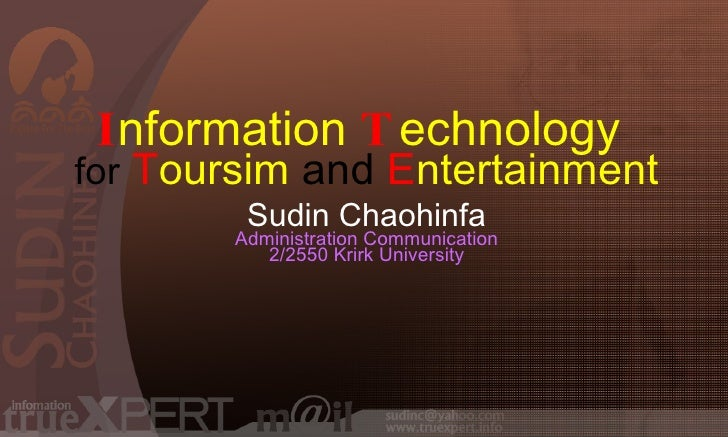 I nformation   T echnology   for   T oursim   and   E ntertainment Sudin Chaohinfa Administration Communication 2/2550 Kri...