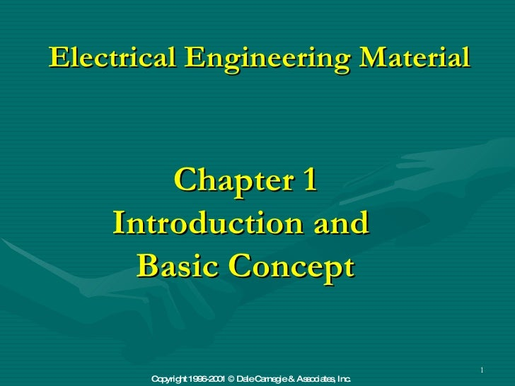 Electrical Engineering Material Chapter 1 Introduction and  Basic Concept Copyright 1996-2001 © Dale Carnegie & Associates...