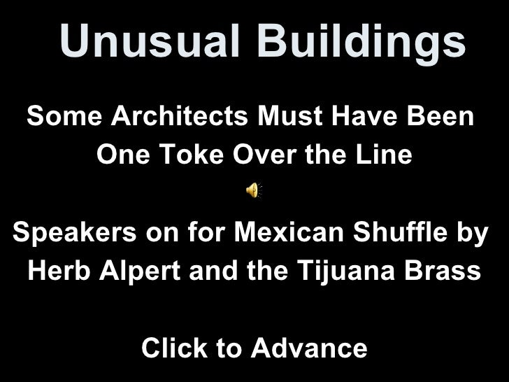 Unusual Buildings Some Architects Must Have Been  One Toke Over the Line Speakers on for Mexican Shuffle by  Herb Alpert a...