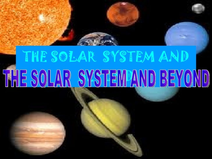 THE SOLAR  SYSTEM AND BEYOND THE SOLAR  SYSTEM AND BEYOND
