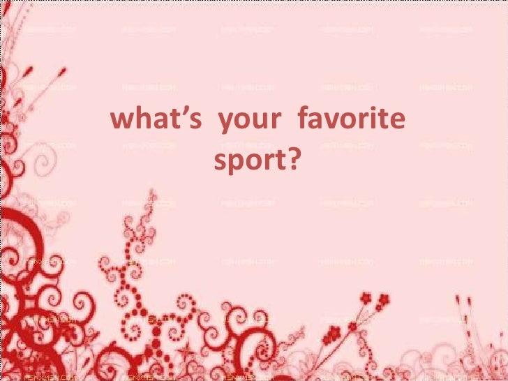 Nbjkg'kpjdscvx<br />what's  your  favorite sport?<br />