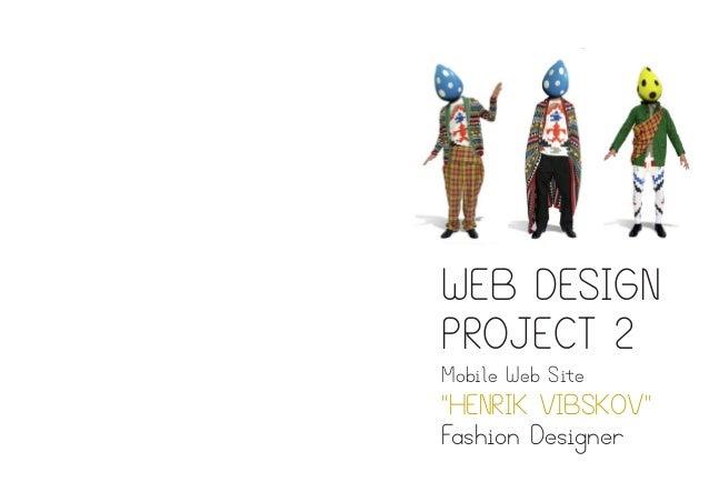 """WEB DESIGN PROJECT 2 Mobile Web Site """"HENRIK VIBSKOV"""" Fashion Designer"""