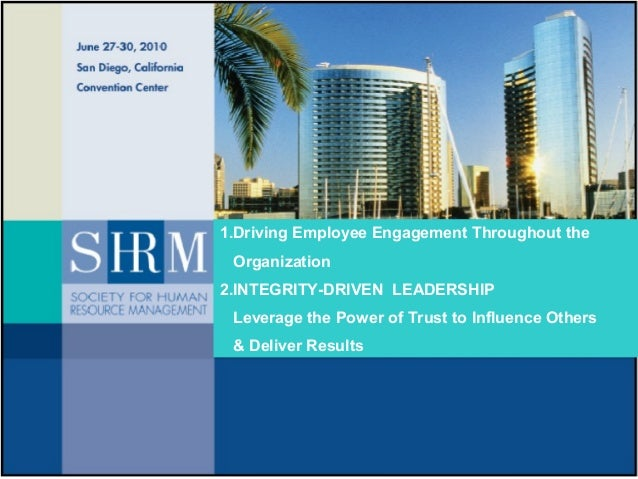 1.Driving Employee Engagement Throughout the Organization 2.INTEGRITY-DRIVEN LEADERSHIP Leverage the Power of Trust to Inf...