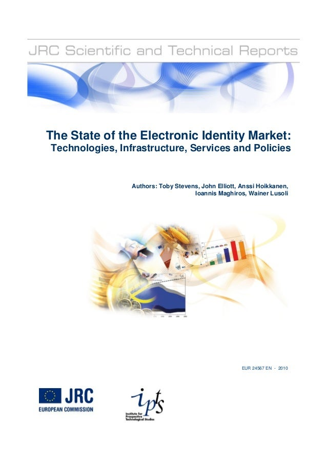 Authors: Toby Stevens, John Elliott, Anssi Hoikkanen, Ioannis Maghiros, Wainer Lusoli The State of the Electronic Identity...