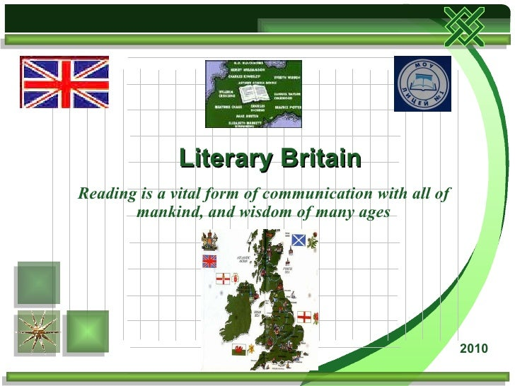 Reading is a vital form of communication with all of mankind, and wisdom of many ages Literary Britain 2010