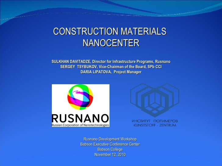 CONSTRUCTION MATERIALS  NANOCENTER SULKHAN DAVITADZE, Director for Infrastructure Programs, Rusnano S ERGEY  TSYBUKOV, Vic...